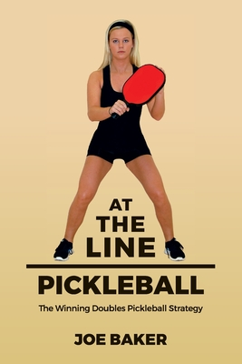 At the Line Pickleball: The Winning Doubles Pickleball Strategy Cover Image