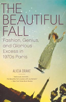 The Beautiful Fall: Fashion, Genius, and Glorious Excess in 1970s Paris Cover Image