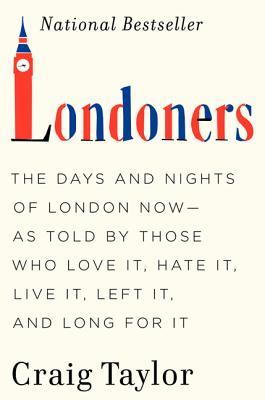 Londoners: The Days and Nights of London Now--As Told by Those Who Love It, Hate It, Live It, Left It, and Long for It Cover Image