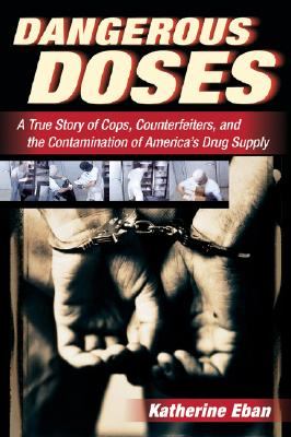 Dangerous Doses: A True Story of Cops, Counterfeiters, and the Contamination of America's Drug Supply Cover Image