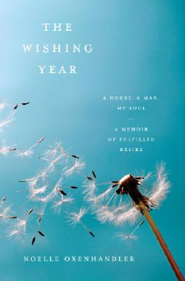 The Wishing Year: A House, a Man, My Soul A Memoir of Fulfilled Desire Cover Image
