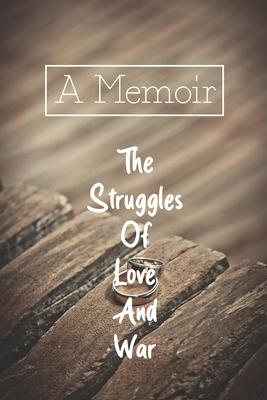 A Memoir: The Struggles Of Love And War: A Fascinating Memoir Cover Image