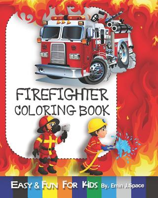 Firefighter Coloring Book: Develops Your Child's Activity That Strengthens the Muscles Cover Image