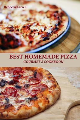 Best Homemade Pizza Gourmet's Cookbook. Enjoy 25 Creative, Healthy, Low-Fat, Gluten-Free and Fast to Make Gourmet's Pizzas Any Time of the Day Cover Image