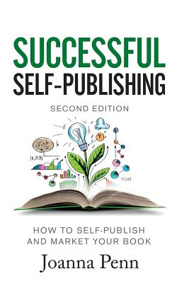 Successful Self-Publishing: How to self-publish and market your book in ebook, print, and audiobook Cover Image