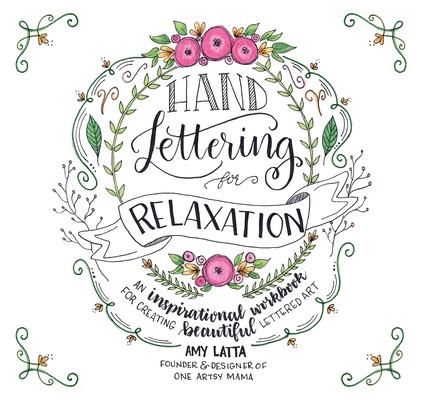 Hand Lettering for Relaxation: An Inspirational Workbook for Creating Beautiful Lettered Art Cover Image