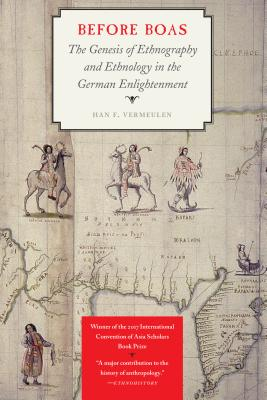 Before Boas: The Genesis of Ethnography and Ethnology in the German Enlightenment (Critical Studies in the History of Anthropology) Cover Image