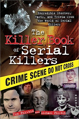 The Killer Book of Serial Killers: Incredible Stories, Facts and Trivia from the World of Serial Killers Cover Image