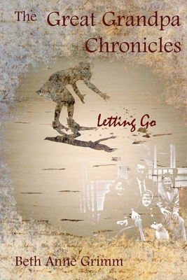 The Great Grandpa Chronicles: Letting Go Cover Image