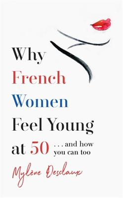 Why French Women Feel Young at 50: and How You Can Too Cover Image