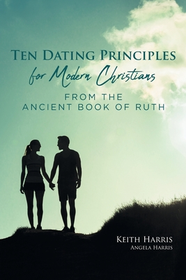 Ten Dating Principles for Modern Christians from the Ancient Book of Ruth Cover Image