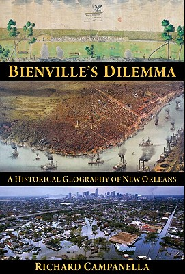 Bienville's Dilemma: A Historical Geography of New Orleans Cover Image