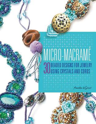 Micro-Macrame: 30 Beaded Designs for Jewelry Using Crystals and Cords Cover Image