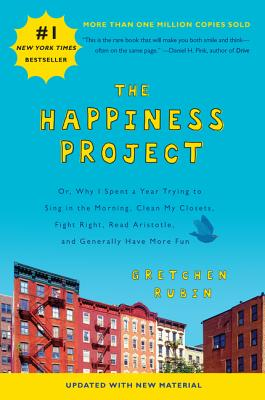 The Happiness Project (Revised Edition): Or, Why I Spent a Year Trying to Sing in the Morning, Clean My Closets, Fight Right, Read Aristotle, and Generally Have More Fun Cover Image