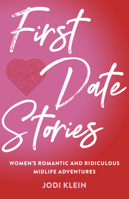 First Date Stories: Women's Romantic and Ridiculous Midlife Adventures Cover Image