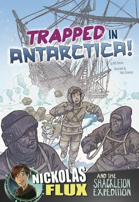 Trapped in Antarctica!: Nickolas Flux and the Shackleton Expedition (Nickolas Flux History Chronicles) Cover Image
