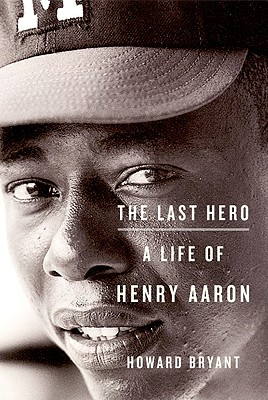 The Last Hero: A Life of Henry Aaron Cover Image