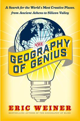 The Geography of Genius: A Search for the World's Most Creative Places, from Ancient Athens to Silicon Valley Cover Image