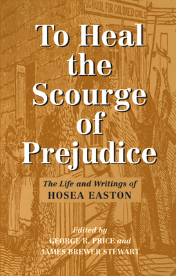 To Heal the Scourge of Prejudice: The Life and Writings of Hosea Easton Cover Image