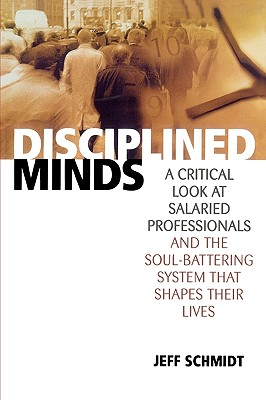 Disciplined Minds: A Critical Look at Salaried Professionals and the Soul-Battering System That Shapes Their Lives Cover Image