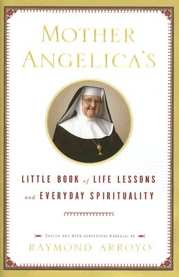 Mother Angelica's Little Book of Life Lessons and Everyday Spirituality Cover Image