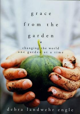 Grace from the Garden: Changing the World One Garden at a Time Cover Image