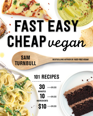 Fast Easy Cheap Vegan: 101 Recipes You Can Make in 30 Minutes or Less, for $10 or Less, and with 10 Ingredients or Less! Cover Image