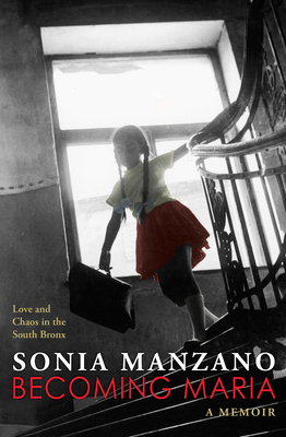 Becoming Maria: Love and Chaos in the South Bronx: Love and Chaos in the South Bronx Cover Image