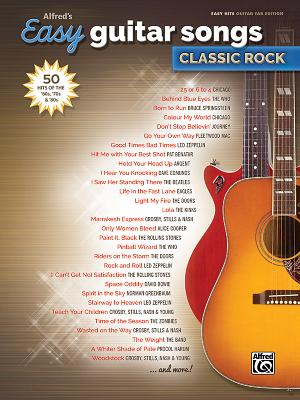 Alfred's Easy Guitar Songs -- Classic Rock: 50 Hits of the '60s, '70s & '80s Cover Image