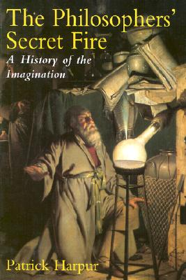 The Philosopher's Secret Fire: A History of the Imagination Cover Image