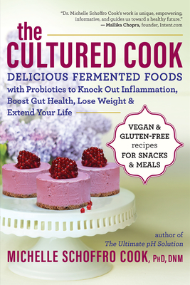 The Cultured Cook: Delicious Fermented Foods with Probiotics to Knock Out Inflammation, Boost Gut Health, Lose Weight & Extend Your Life Cover Image