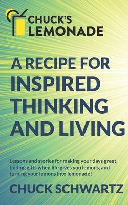 Chuck's Lemonade: A Recipe for: Inspired Thinking and Living, Finding Gifts When Life Gives You Lemons, and Turning Your Lemons into Lem Cover Image