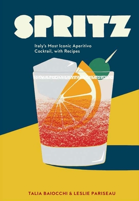 Spritz: Italy's Most Iconic Aperitivo Cocktail, with Recipes Cover Image