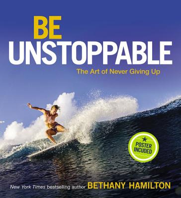 Be Unstoppable: The Art of Never Giving Up Cover Image
