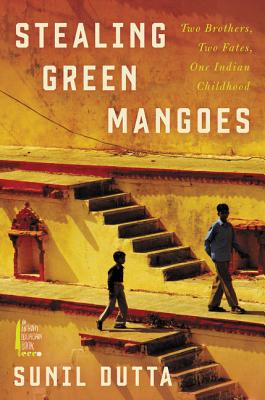 Stealing Green Mangoes: Two Brothers, Two Fates, One Indian Childhood Cover Image