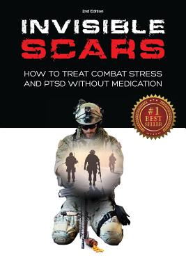 Invisible Scars: How to Treat Combat Stress and PTSD without Medication Cover Image