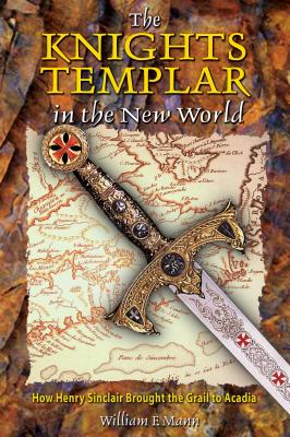 The Knights Templar in the New World: How Henry Sinclair Brought the Grail to Acadia Cover Image