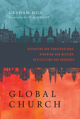 Globalchurch: Reshaping Our Conversations, Renewing Our Mission, Revitalizing Our Churches Cover Image