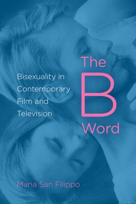 The B Word: Bisexuality in Contemporary Film and Television Cover Image