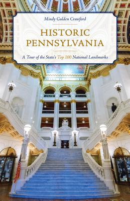 Historic Pennsylvania: A Tour of the State's Top 100 National Landmarks Cover Image