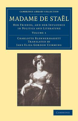 Madame de Stael: Her Friends, and Her Influence in Politics and Literature (Cambridge Library Collection - European History) Cover Image