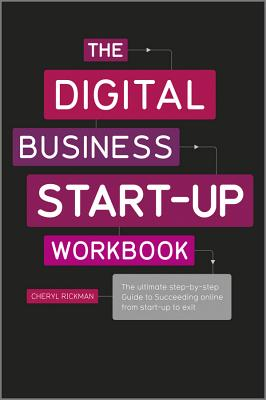 The Digital Business Start-Up Workbook: The Ultimate Step-By-Step Guide to Succeeding Online from Start-Up to Exit Cover Image