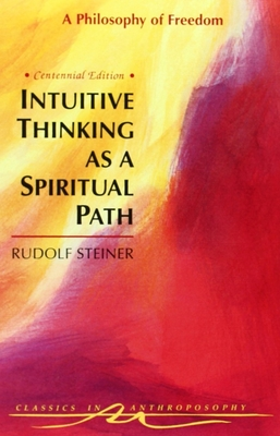 Intuitive Thinking as a Spiritual Path: A Philosophy of Freedom (Cw 4) (Classics in Anthroposophy) Cover Image