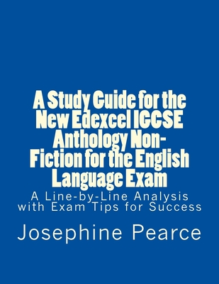 A Study Guide for the New Edexcel Igcse Anthology Non-Fiction for the English Language Exam: A Line-By-Line Analysis of the Non-Fiction Prose Extracts Cover Image