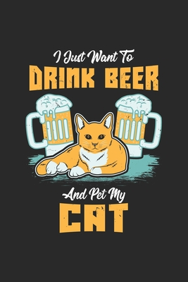 I Just Want To Drink Beer And Pet My Cat: Blank Composition Notebook to Take Notes at Work. Plain white Pages. Bullet Point Diary, To-Do-List or Journ Cover Image