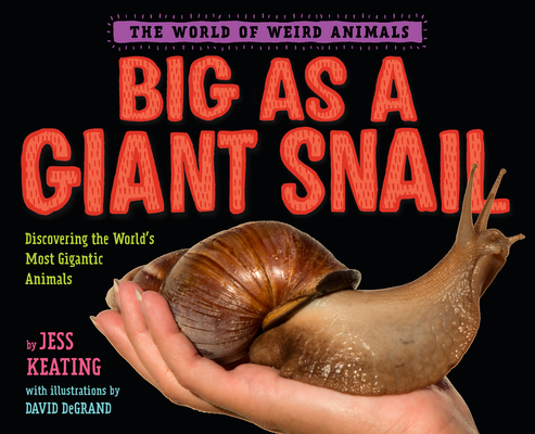 Cover for Big as a Giant Snail (The World of Weird Animals)
