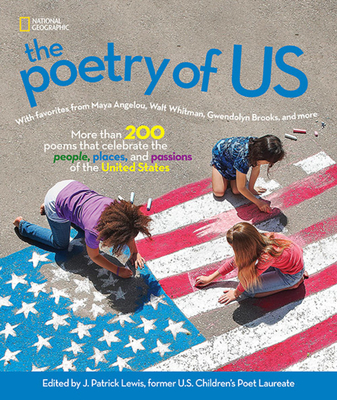 The Poetry of Us : More Than 200 Poems that Celebrate the People, Places, and Passions of the United States by National Geographic