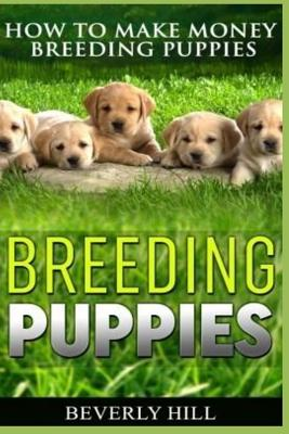 Breeding Puppies: How to Make Money Breeding Puppies Cover Image