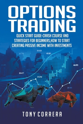 Options Trading: Quick Start Guide-Crash Course and Strategies for Beginners, How to start creating passive income with investments . Cover Image