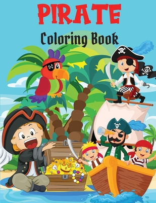 Pirate Coloring Book: Amazing Coloring Book Fun and Easy Coloring Pages with Pirates, Ships and Treasures for Kids I Boys and Girls I Lovely Cover Image